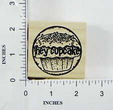 Wood Block Rubber Stamp: Hey Cupcake