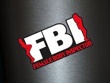 1 x ADESIVI FBI Female Body Inspector POLIZIA POLIZIOTTO POLIZIOTTI TUNING sexy Sticker Fun