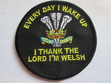 Every Day I Wake Up  I Thank The Lord I,m Welsh Embroidered Iron On Patch - P069