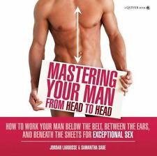 Mastering Your Man from Head to Head: How to Work Your Man Below The Belt,