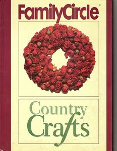 Family Circle Country Crafts - Hardcover 1996 - Woodworking, Cross Stitch, Knit