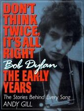 Don't Think Twice, It's All Right : Bob Dylan - The Early Years by Andy Gill