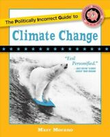 Politically Incorrect Guide to Climate Change, Paperback by Morano, Marc, Bra...