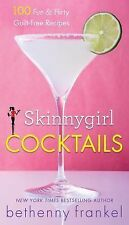 Skinnygirl Cocktails : 100 Fabulous and Flirty Cocktail Recipes and Party...
