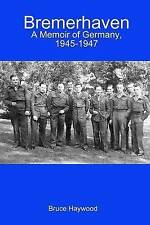 NEW Bremerhaven: A Memoir of Germany, 1945-1947 by Bruce Haywood