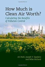 How Much Is Clean Air Worth?: Calculating the Benefits of Pollution Control, Hol