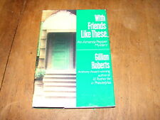 With Friends Like These... by Gillian Roberts 1993 HB Amanda Pepper Mystery