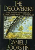 The Discoverers: A History of Mans Search to Know His World and Himself by Dan
