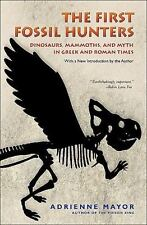 The First Fossil Hunters : Dinosaurs, Mammoths, and Myth in Greek and Roman...