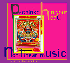 PACHINKO IN YOUR HEAD: NON-LINEAR MUSIC - ECKART RAHN