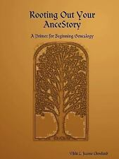 Rooting Out Your AnceStory : A Primer for Beginning Genealogy by Vikki L....
