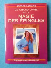 Le grand livre de la magie des épingles - Gérard Lefèvre - Ed Alain Labuissière