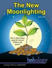 The New Moonlighting : How to Find Work and Make Money on the Internet...