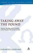 """""""Taking Away the Pound: Women, Theology and the Parable of the Pounds"""" Dowling"""