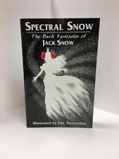 Spectral Snow: The Dark Fantasies of Jack Snow (First Edition) Signed