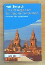 Kurt Benesch - Die vier Wege nach Santiago de Compostela.