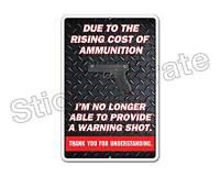 *Aluminum* Rising Cost Of Ammunition No Warning Shot 8x12 Metal Novelty Sign NS