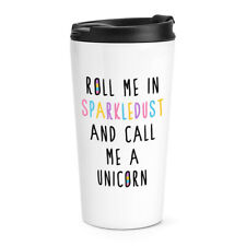 Roll Me In Sparkledust And Call Me A Unicorn Travel Mug Cup Funny Thermal