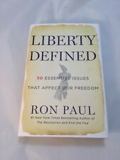 Liberty Defined : 50 Essential Issues That Affect Our Freedom by Ron Paul-1st Ed