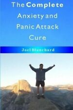 NEW The Complete Anxiety and Panic Attack Cure by Joel Blanchard