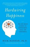 Hardwiring Happiness : The New Brain Science of Contentment Rick Hanson Book