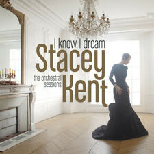 I Know I Dream: The Orchestral Sessions - Stacey Kent (2017, CD NEUF)