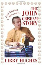 The John Grisham Story:From Baseball to Bestsellers by Hughes, Libby New,,