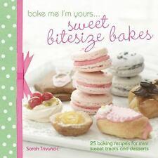 Bake Me I'm Yours . . . Sweet Bitesize Bakes: Fun Baking Recipes for Over 25 Tin