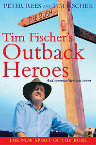 Tim Fischer's Outback Heroes: And Communities That Count by Peter Rees, Tim Fisc