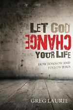 Let God Change Your Life : How to Know and Follow Jesus by Greg Laurie (2011,...