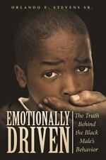 Emotionally Driven : The Truth Behind the Black Male's Behavior by Orlando E....