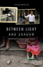 Between Light and Shadow : A Guatemalan Girl's Journey Through Adoption by...