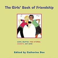 The Girls' Book of Friendship Catherine Dee
