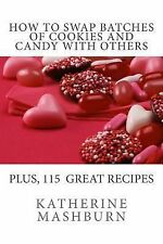 How to Swap Batches of Cookies and Candy with Others : Including a Collection...