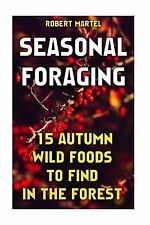 Seasonal Foraging: 15 Autumn Wild Foods to Find in the Forest : (Edible Wild...