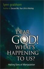 Dear God! What's Happening to Us?  Halting Eons of Manipulation by Lynn Grabhorn