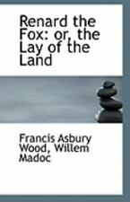 Renard The Fox: Or, The Lay Of The Land: By Willem Madoc Francis Asbury Wood