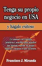 Tenga Su Propio Negocio en USA y Hágalo Exitoso by Francisco Miranda (2011,...