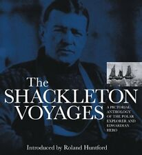 The Shackleton Voyages: A pictorial anthology of the polar explorer and Edward,