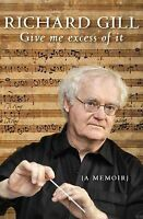 Give Me Excess of It: A Memoir by Richard Gill   Hardcover   FREE Postage
