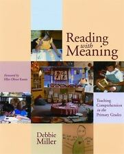Reading with Meaning : Teaching Comprehension in the Primary Grades by Debbie S.