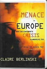 MENACE IN EUROPE - Why the Continent's Crisis Is America's Too, Claire Berlinski