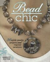 Bead Chic: 36 Stylish Jewelry Projects & Inspired Variations Potter, Margot