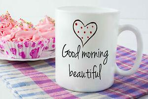 Good Morning Beautiful Ceramic Coffee Mug The Perfect Wife Gift Or Girlfriend