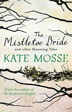 The Mistletoe Bride and Other Haunting Tales By Kate Mosse. 9781409148067