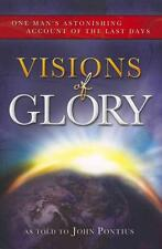 Visions of Glory: One Man's Astonishing Account of the Last Days von John...