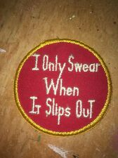NAUGHTY NOVELTY EMBROIDERED PATCH SEXUAL THEME I ONLY SWEAR WHEN It SLIPS OUT