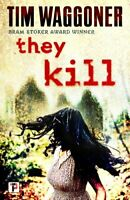 They Kill by Tim Waggoner 9781787582569 | Brand New | Free UK Shipping