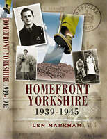 Homefront Yorkshire 1939-1945 by Markham, Len, NEW Book, FREE & FAST Delivery, (