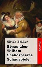 Etwas �ber William Shakespeares Schauspiele by Ulrich Br�ker (2013, Paperback)